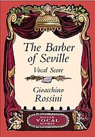 Il barbiere di Siviglia = The barber of Seville : a comic opera in three acts