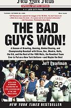 The bad guys won : [a season of brawling, boozing, bimbo-chasing, and championship baseball with Straw, Doc, Mookie, Nails, the Kid, and the rest of the 1986 Mets, the rowdiest team to put on a New York uniform, and maybe the best]