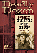 Deadly dozen : twelve forgotten gunfighters of the old West, volume 2