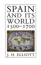Spain and its world, 1500-1700 : selected essays