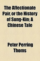 The affectionate pair, or the history of Sung-Kin : a Chinese tale