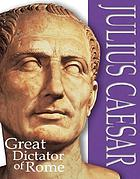 Julius Caesar : great dictator of Rome