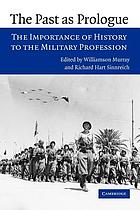 The past as prologue the importance of history to the military profession