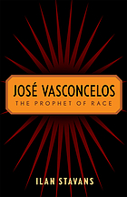 José Vasconcelos : the prophet of race