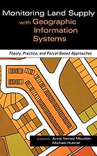 Monitoring land supply with geographic information systems : theory, practice, and parcel-based approaches