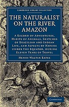 The naturalist on the River Amazons : a record of adventures, habits of animals, sketches of Brazilian and Indian life and aspects of nature under the Equator during eleven years of travel