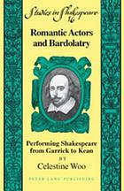 Romantic actors and bardolatry : performing Shakespeare from Garrick to Kean