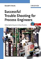 Successful trouble shooting for process engineering : a complete course in case studies