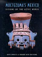 Moctezuma's Mexico : visions of the Aztec world
