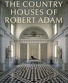 The country houses of Robert Adam : from the archives of Country life