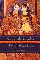 Women with mustaches and men without beards : gender and sexual anxieties of Iranian modernity
