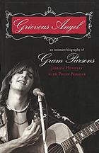 Grievous angel : an intimate biography of Gram Parsons