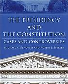 The presidency and the Constitution : cases and controversies