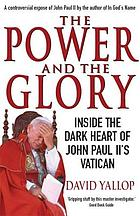 The power and the glory : inside the dark heart of John Paul II's Vatican