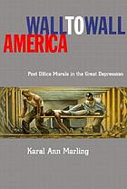 Wall-to-wall America : a cultural history of post-office murals in the Great Depression