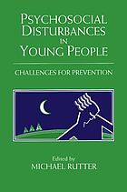Psychosocial disturbances in young people : challenges for prevention