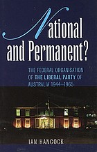 National and permanent? : the federal organisation of the Liberal Party of Australia 1944-1965