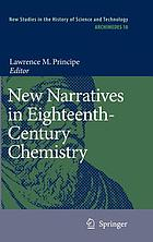 New narratives in eighteenth-century chemistry : contributions from the First Francis Bacon Workshop, 21-23 April 2005, California Institute of Technology, Pasadena, California