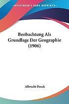 Beobachtung als Grundlage der Geographie. Abschiedsworte an meine Wiener Schüler und Antrittsvorlesung an der Universität Berlin