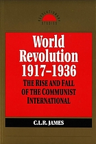 World revolution, 1917-1936; the rise and fall of the Communist International