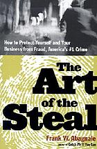 The art of the steal : how to protect yourself and your business from fraud--America's #1 crime