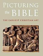 Picturing the Bible : the earliest Christian art
