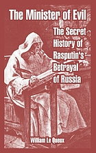 The minister of evil : the secret history of Rasputin's betrayal of Russia