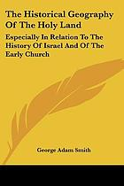 The historical geography of the Holy Land, especially in relation to the history of Israel and of the early church