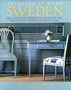 Bringing it home, Sweden : the ultimate guide to creating the feeling of Sweden in your home