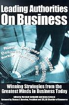 Leading authorities on business : winning strategies from the greatest minds in business today