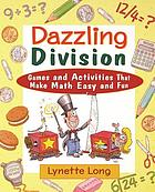 Dazzling division : games and activities that make math easy and fun