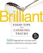 Brilliant food tips and cooking tricks : 5,000 ingenious kitchen hints, secrets, shortcuts, and solutions