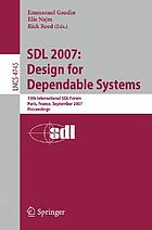 SDL 2007 design for dependable systems : 13th International SDL Forum, Paris, France, September 18-21, 2007 : proceedings