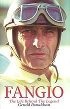 Juan Manuel Fangio : the life behind the legend