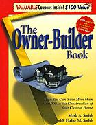 The owner-builder book : how you can save more than $100, 000 in the construction of your custom home