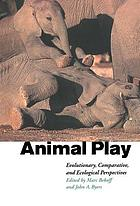 Animal play : evolutionary, comparative, and ecological prespectives