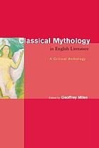Classical mythology in English literature : a critical anthology