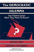 The democratic dilemma : can citizens learn what they need to know?The democratic dilemma : can citizens learn what they really need to know?