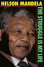 The struggle is my life : his speeches and writings brought together with historical documents and accounts of Mandela in prison by fellow-prisoners