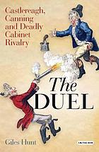 The duel : Castlereagh, Canning and deadly Cabinet rivalry