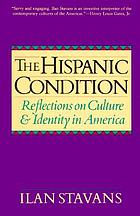 The Hispanic condition : reflections on culture and identity in America