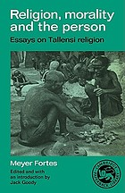 Religion, morality, and the person : essays on Tallensi religion