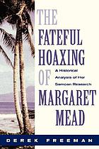 The fateful hoaxing of Margaret Mead : a historical analysis of her Samoan researches