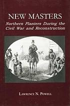 New masters : northern planters during the Civil War and Reconstruction