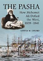 The Pasha : how Mehemet Ali defied the West, 1839-1841