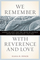We remember with reverence and love : American Jews and the myth of silence after the Holocaust, 1945-1962
