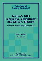 Taiwan's 2001 legislative, magistrates and mayors election : further consolidating democracy?