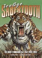 Ice Age sabertooth : the most ferocious cat that ever lived
