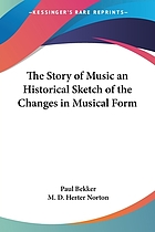 The story of music; an historical sketch of the changes in musical form