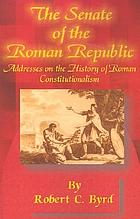 The Senate of the Roman  Republic : addresses on the history of Roman  constitutionalism